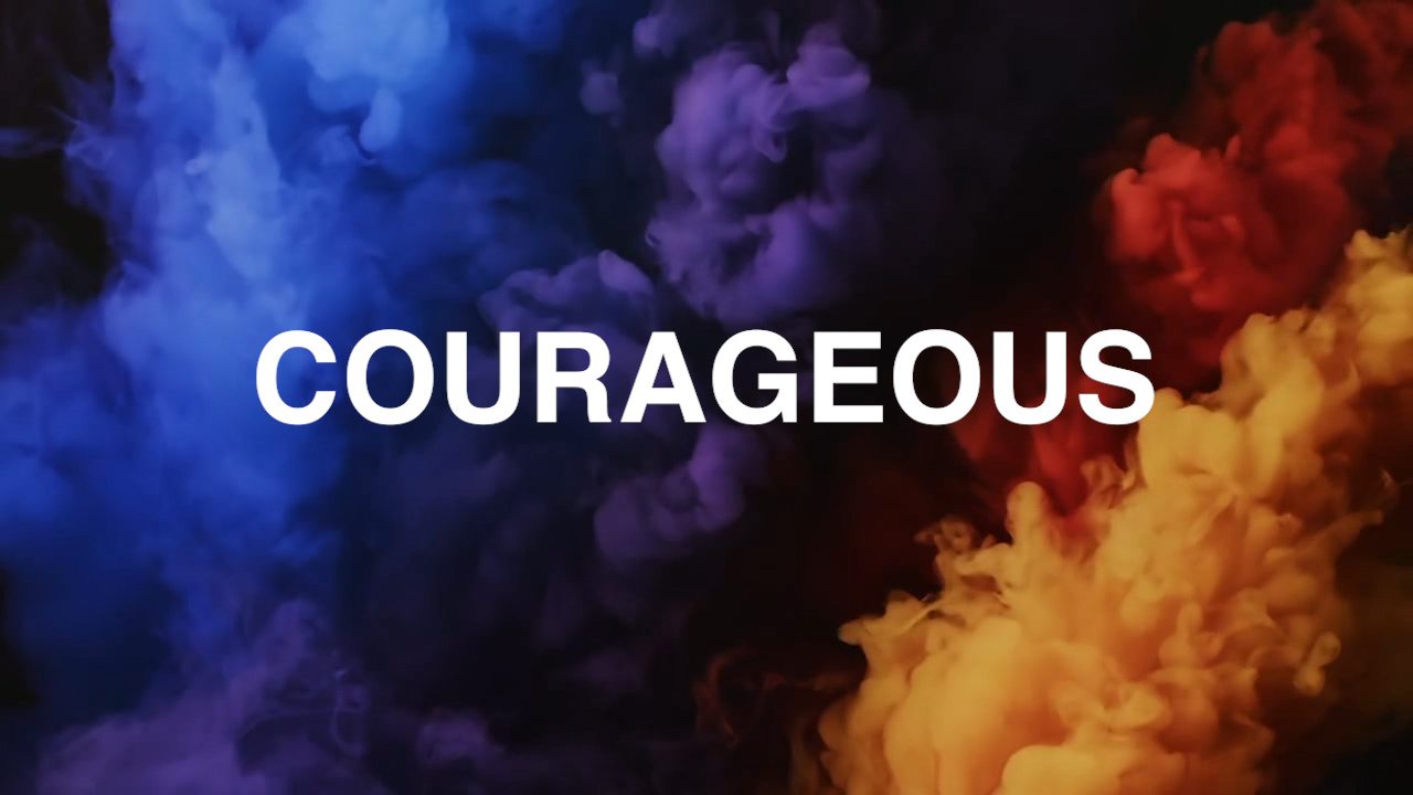 Courageous: Wk1